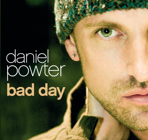 Bad day – Daniel Powter