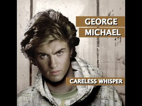 Careless Whisper – George Michael