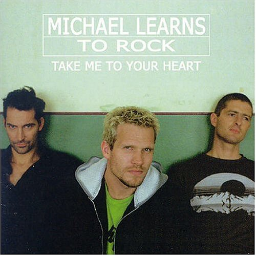 Take me to your heart – Micheal Learns To Rock
