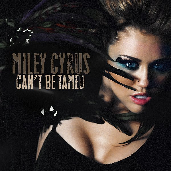 Can't be Tamed – Miley Cyrus